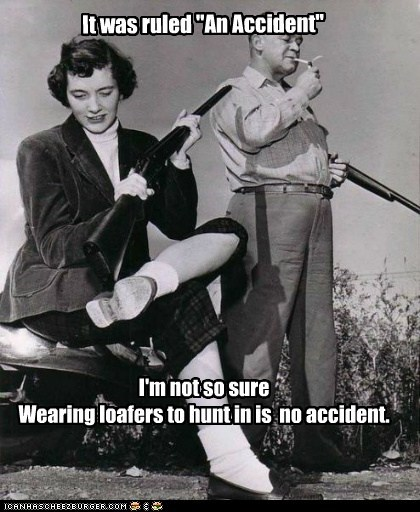 "It was ruled ""An Accident"" I'm not so sure Wearing loafers to hunt in is no accident."