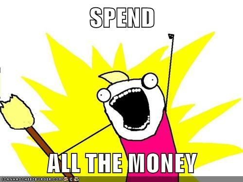 Image result for spend all the money meme