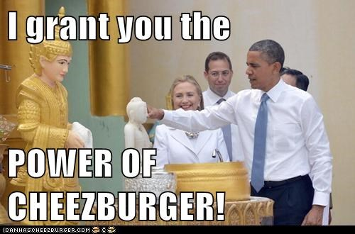 I grant you the  POWER OF CHEEZBURGER!