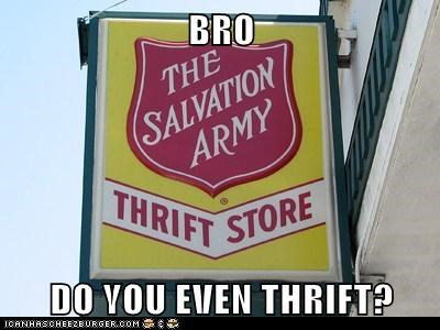 BRO  DO YOU EVEN THRIFT?