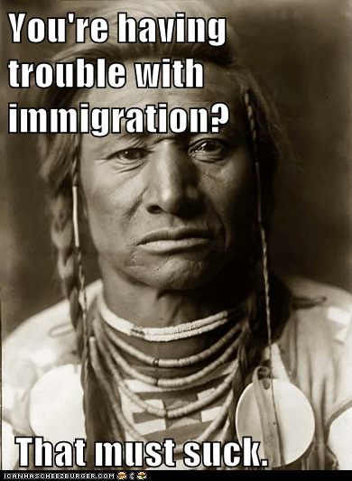 You're having trouble with immigration?   That must suck.