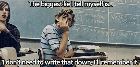 works every time,write it down,biggest lie