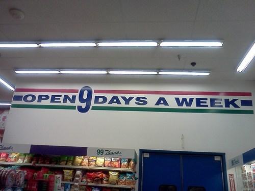 open 9 days a week,9 days a week