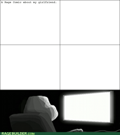 forever alone,blank,my girlfriend