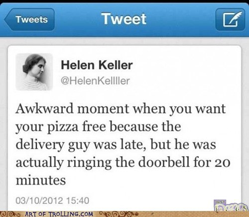 helen keller,doorbell,pizza,late