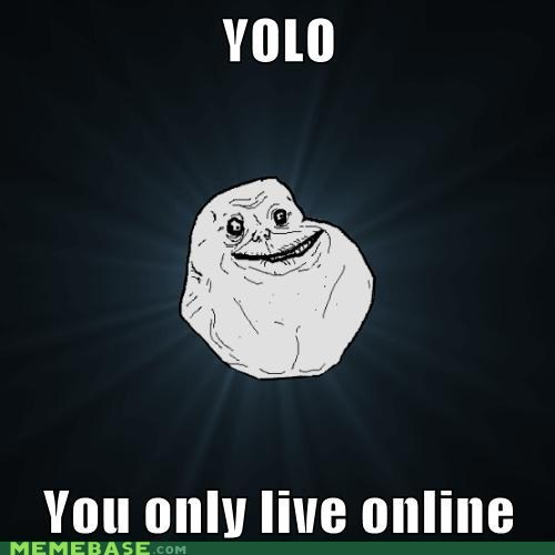 forever alone,yolo,online