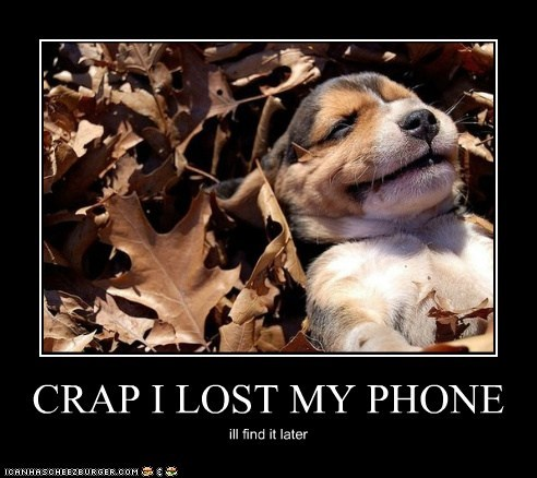 CRAP I LOST MY PHONE ill find it later