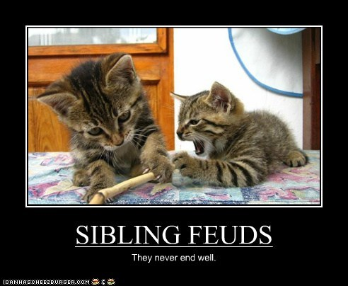 SIBLING FEUDS They never end well.