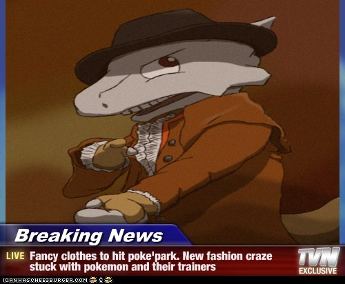 Breaking News - Fancy clothes to hit poke'park. New fashion craze stuck with pokemon and their trainers