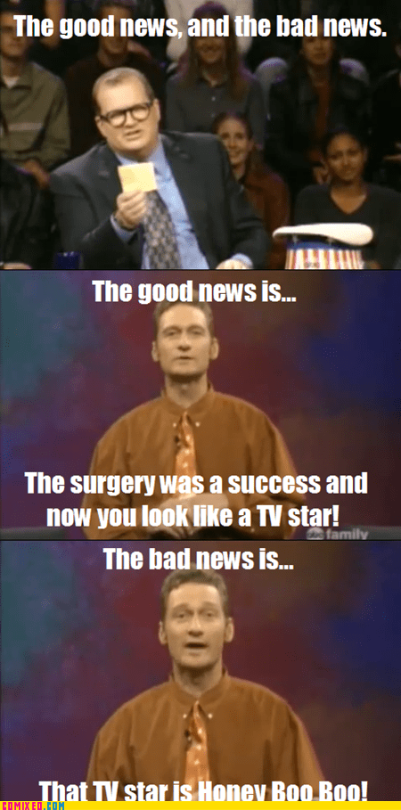good news,bad news,TV,honey boo-boo,whose line is it anyway
