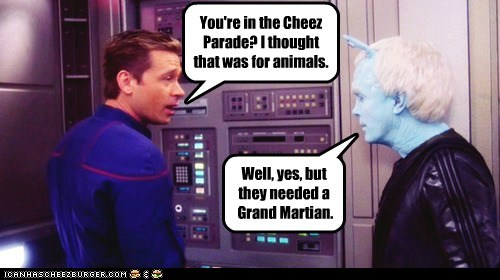 You're in the Cheez Parade? I thought that was for animals. Well, yes, but they needed a Grand Martian.