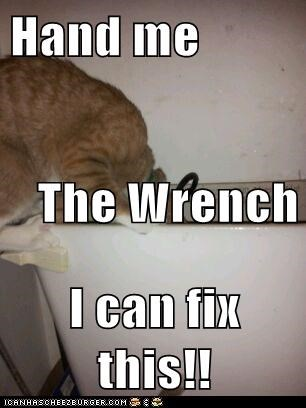 Hand me The Wrench I can fix this!!