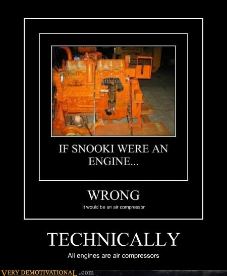 TECHNICALLY All engines are air compressors