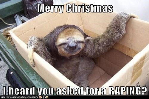 Merry Christmas  I heard you asked for a RAPING?