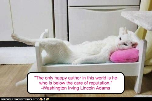 """The only happy author in this world is he who is below the care of reputation."" -Washington Irving Lincoln Adams"