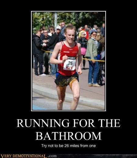 RUNNING FOR THE BATHROOM Try not to be 26 miles from one