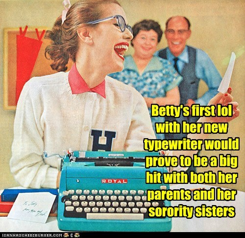 Betty's first lol with her new typewriter would prove to be a big hit with both her parents and her sorority sisters