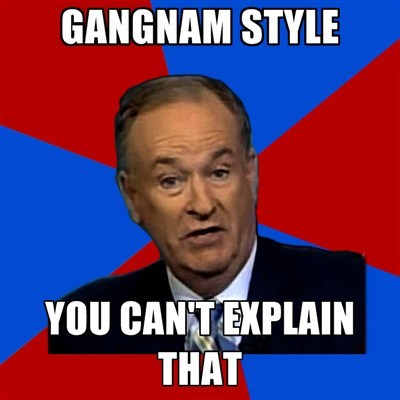 you-cant-explain-that meme bill-oreilly gangnam style - 6824088576