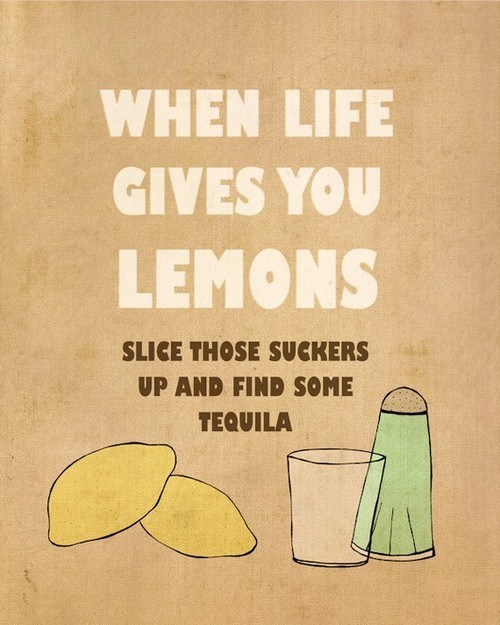 opportunity alcohol lemons life gives you lemons tequila slicing