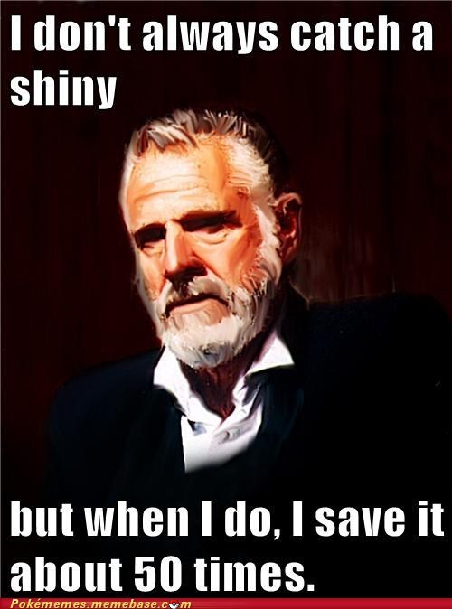 shiny the most interesting man in the world save Memes - 6828725504