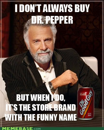 dr good guy,store brand,dr pepper,most interesting man