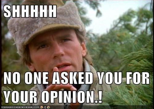 opinion,no one,Richard Dean Anderson,macgyver,shhh