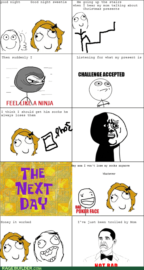 Challenge Accepted,poker face,not bad,mom rage,bad poker face,oh god why,feel like a ninja,mom