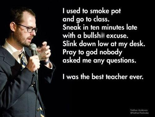 smoking pot,teachers,life lessons