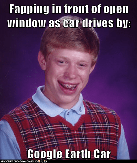 google earth,bad luck brian,faptimes