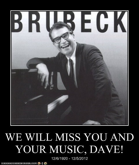 WE WILL MISS YOU AND YOUR MUSIC, DAVE! 12/6/1920 - 12/5/2012