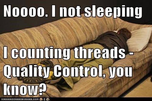 Noooo. I not sleeping  I counting threads - Quality Control, you know?