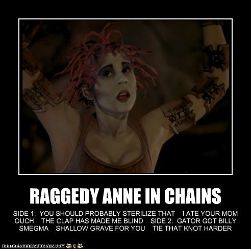 RAGGEDY ANNE IN CHAINS SIDE 1: YOU SHOULD PROBABLY STERILIZE THAT I ATE YOUR MOM OUCH THE CLAP HAS MADE ME BLIND SIDE 2: GATOR GOT BILLY SMEGMA SHALLOW GRAVE FOR YOU TIE THAT KNOT HARDER