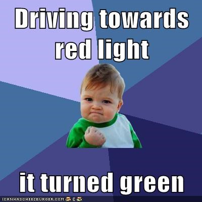 Driving towards red light  it turned green
