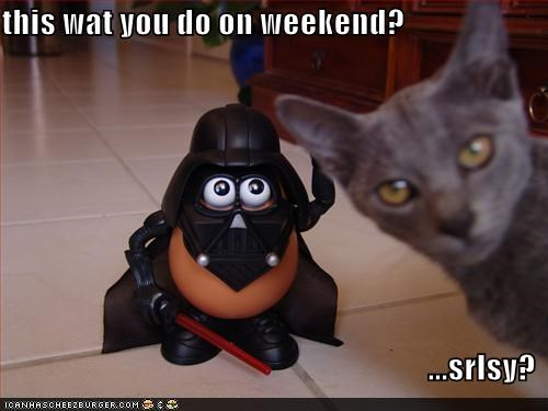 lolcats,mr potato head,nerd,srsly,star wars,weekend