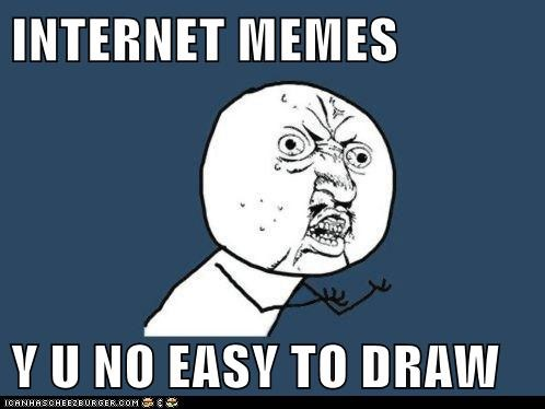 Internet Memes Y U No Easy To Draw Cheezburger Funny Memes
