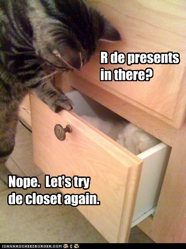 R de presents in there? Nope. Let's try de closet again.