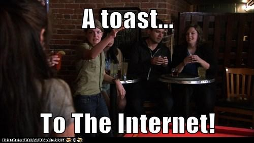 A toast... To The Internet!