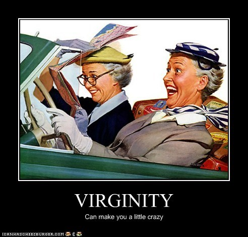 VIRGINITY Can make you a little crazy