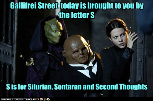 Gallifrei Street today is brought to you by the letter S S is for Silurian, Sontaran and Second Thoughts