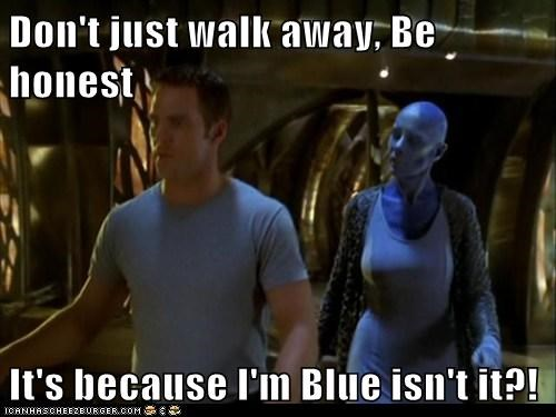 Don't just walk away, Be honest It's because I'm Blue isn't it?!