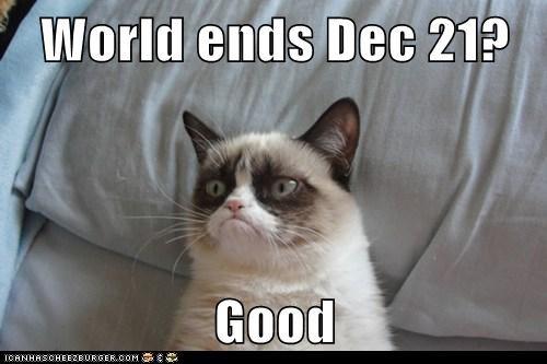 World ends Dec 21?  Good
