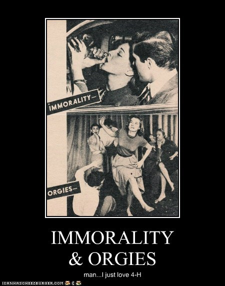 IMMORALITY & ORGIES man...I just love 4-H