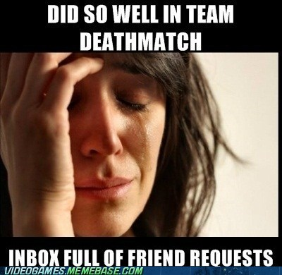 call of duty First World Problem Memes team deathmatch - 6859963648