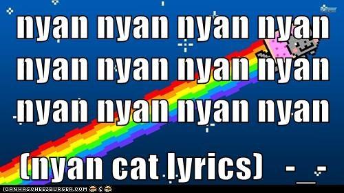 nyan nyan nyan nyan nyan nyan nyan nyan nyan nyan nyan nyan   (nyan cat lyrics)   -_-