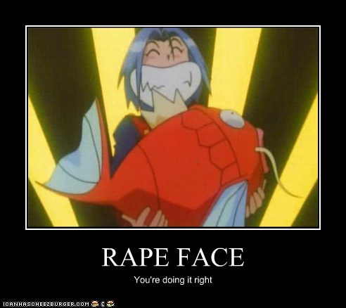 RAPE FACE You're doing it right