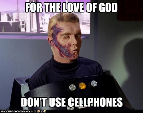 FOR THE LOVE OF GOD DON'T USE CELLPHONES