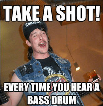 bass drums,drinking games