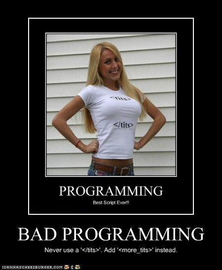 BAD PROGRAMMING Never use a '</tits>'. Add '<more_tits>' instead.
