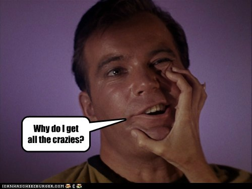 Captain Kirk,Star Trek,William Shatner,Shatnerday,why,crazies,women