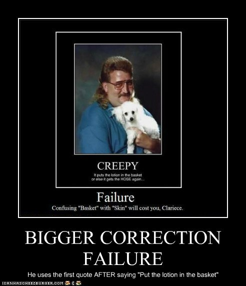 "BIGGER CORRECTION FAILURE He uses the first quote AFTER saying ""Put the lotion in the basket"""